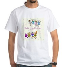I Believe in Fairies White T-shirt