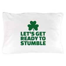 Let's get ready to stumble Pillow Case