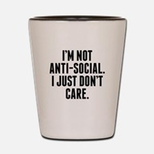 Im Not Anti-Social I Just Don't Care Shot Glass