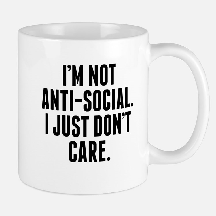 Im Not Anti-Social I Just Don't Care Mugs