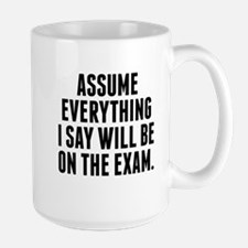 Everything I Say Will Be On The Exam Mugs
