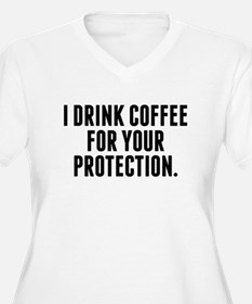 I Drink Coffee For Your Protection Plus Size T-Shi