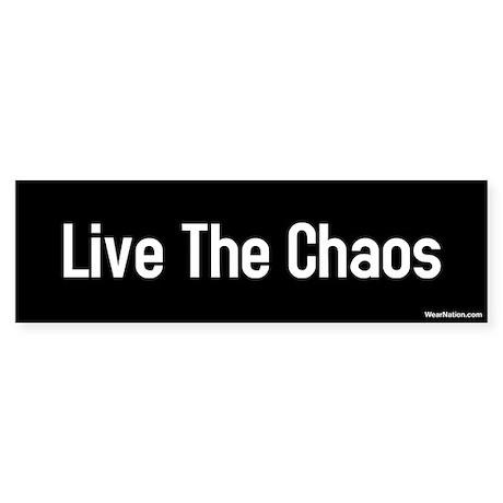 live the chaos Bumper Sticker
