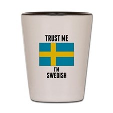 Trust Me Im Swedish Shot Glass