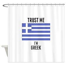 Trust Me Im Greek Shower Curtain