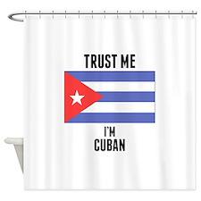 Trust Me Im Cuban Shower Curtain