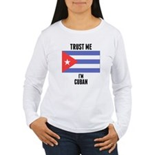 Trust Me Im Cuban Long Sleeve T-Shirt