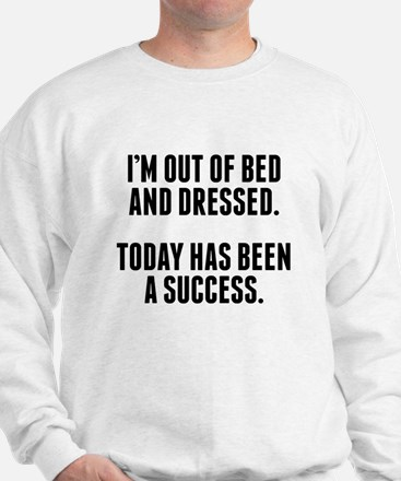Dressed And Out Of Bed Sweatshirt