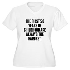 The First 50 Years Of Childhood Plus Size T-Shirt