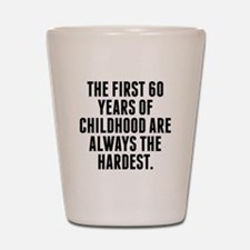 The First 60 Years Of Childhood Shot Glass