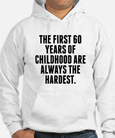 The First 60 Years Of Childhood Hoodie