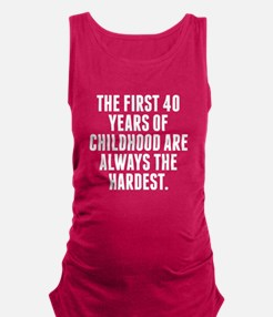 The First 40 Years Of Childhood Maternity Tank Top