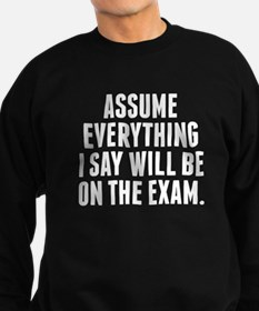 Everything I Say Will Be On The Exam Sweatshirt