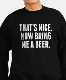 Thats Nice Now Bring Me A Beer Sweatshirt