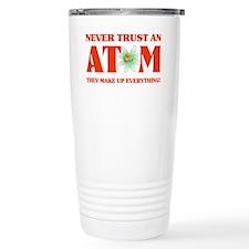 Never Trust An Atom In Travel Mug
