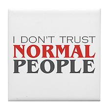 I Don't Trust Normal People Tile Coaster