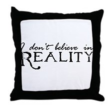 I Don't Believe in Reality Throw Pillow