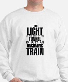 Light at the End of the Tunne Sweatshirt