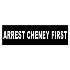 Arrest Cheney First Bumper Bumper Sticker