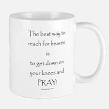 Want to reach for heaven? Pray! Mugs