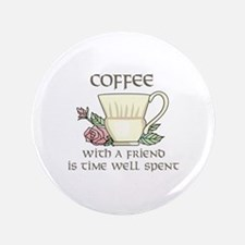 "Coffee With A Friend Is Time Well Spent 3.5"" Butto"