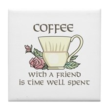 Coffee With A Friend Is Time Well Spent Tile Coast