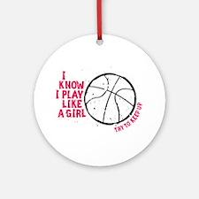 Play Basketball Like a Girl Ornament (Round)