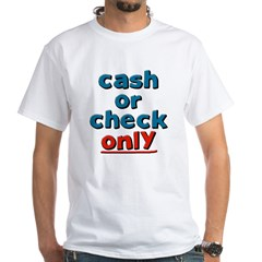 Cash or Check White T-Shirt