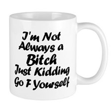 Not Always A Bitch - Just Kidding Mugs