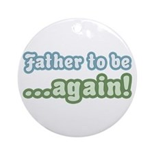 Father to be Again Ornament (Round)