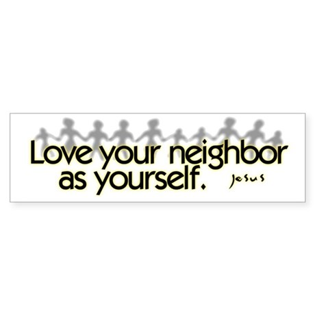Love Your Neighbor Bumper Sticker