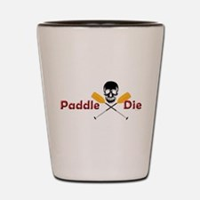Paddle or Die.png Shot Glass