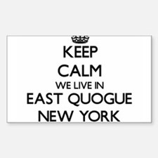 Keep calm we live in East Quogue New York Decal