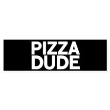 Pizza Dude Bumper Bumper Sticker