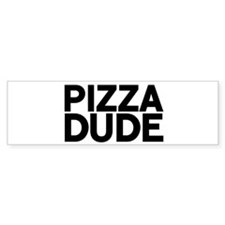 Pizza Dude Bumper Bumper Sticker