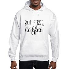 Coffee First Hoodie