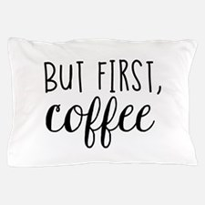 Coffee First Pillow Case