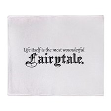 Life itself is the most wonderful fairytale. Throw