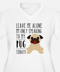 Leave Me Alone, I'm Only Talking To My Pug Today P