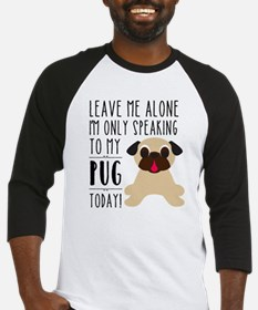 Leave Me Alone, I'm Only Talking To My Pug Today B