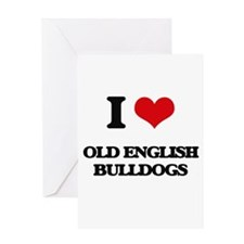 I love Old English Bulldogs Greeting Cards