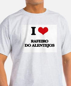 I love Rafeiro Do Alentejos T-Shirt