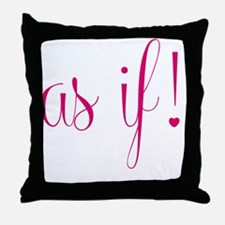 As If! Throw Pillow