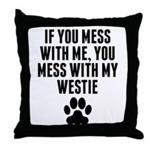 You Mess With My Westie Throw Pillow