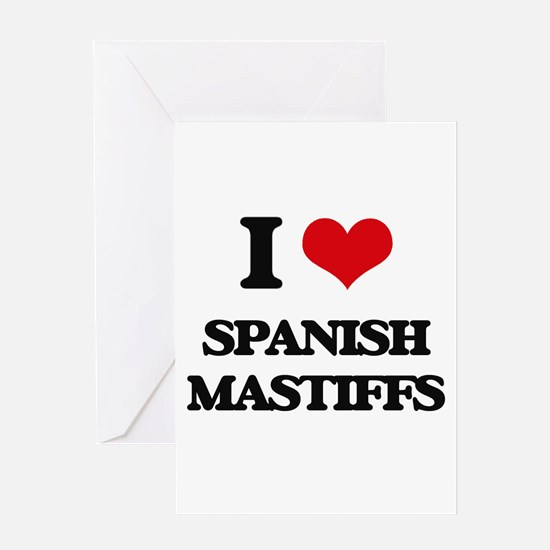 I love Spanish Mastiffs Greeting Cards