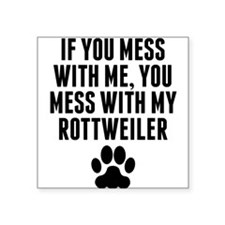 You Mess With My Rottweiler Sticker