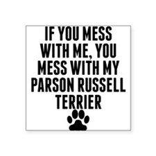 You Mess With My Parson Russell Terrier Sticker