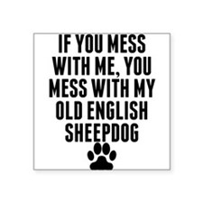 You Mess With My Old English Sheepdog Sticker