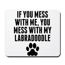 You Mess With My Labradoodle Mousepad