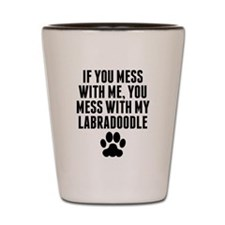 You Mess With My Labradoodle Shot Glass